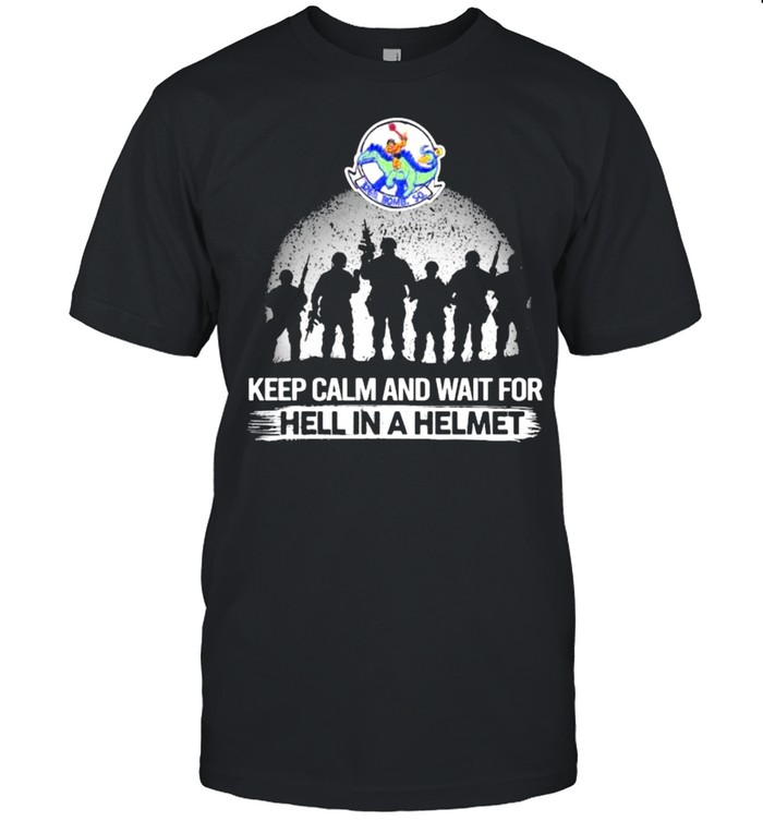 Keep Calm And Wait For Hell In A Helmet Bomb Squadron Veteran shirt Classic Men's T-shirt