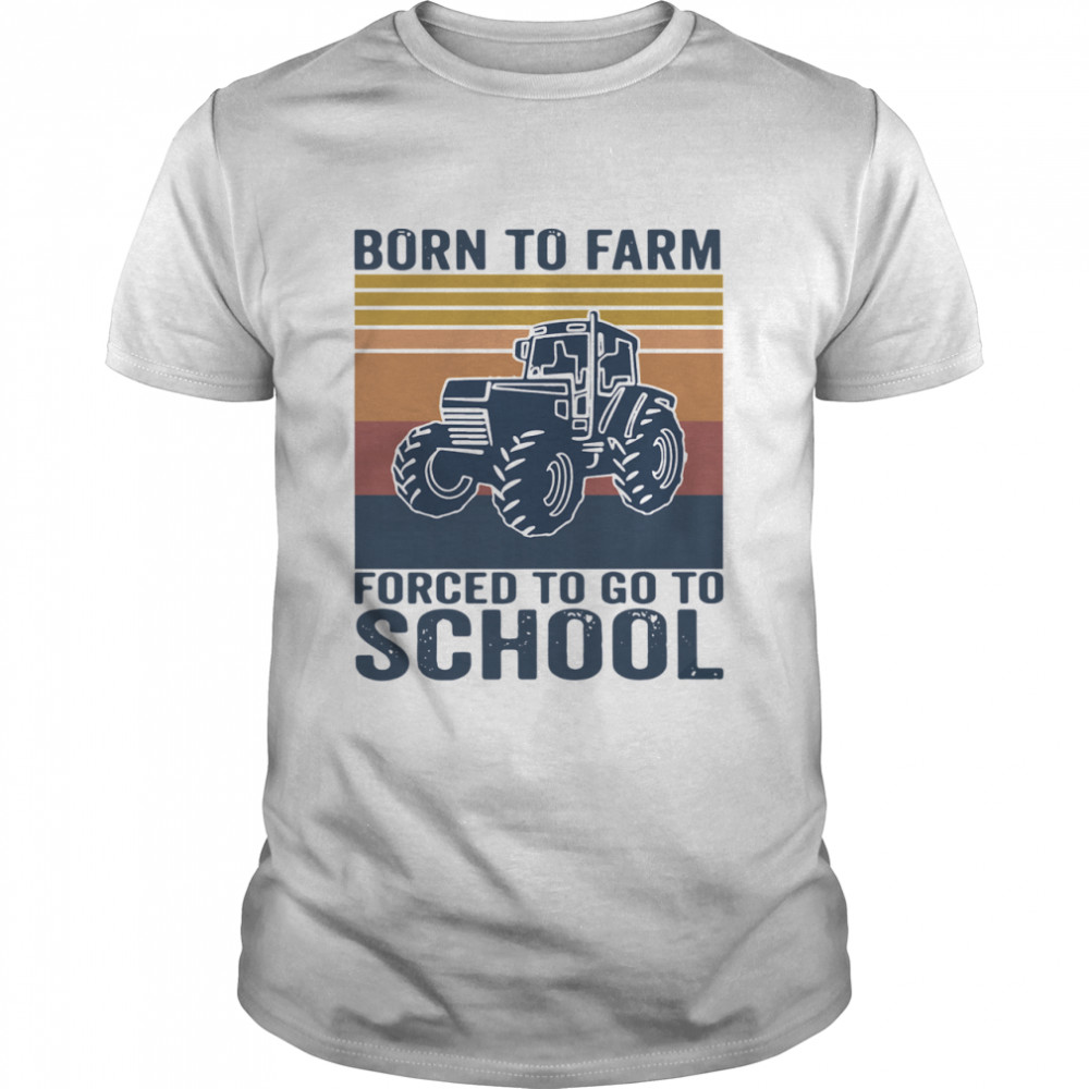 Bern To Farm Forced To Go To School Vintage shirt Classic Men's