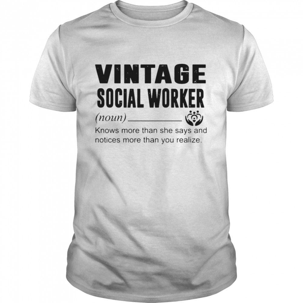 Social Worker Knows More Than She Says And Notices More Than You Realize shirt Classic Men's
