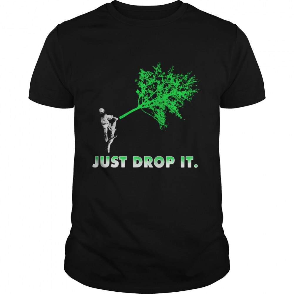 Arborist Just Drop It shirt Classic Men's