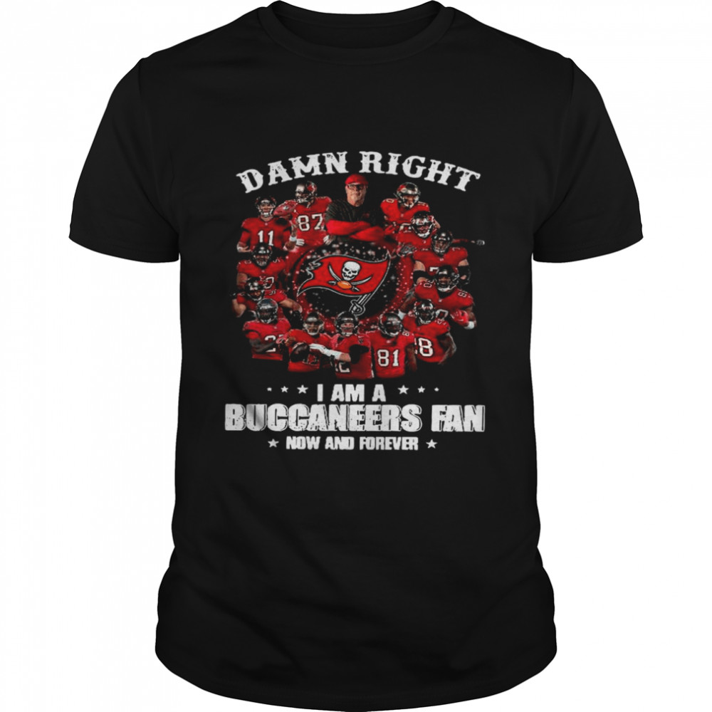 Damn Right Im A Buccaneers Fan Now And Forever 2021 shirt Classic Men's