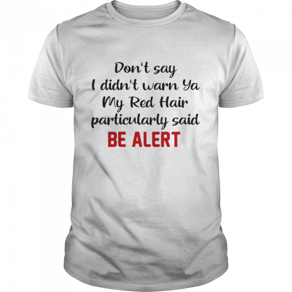 Dont Say I Didnt Warn Ya My Red Hair Particulary Said Be Alert shirt Classic Men's