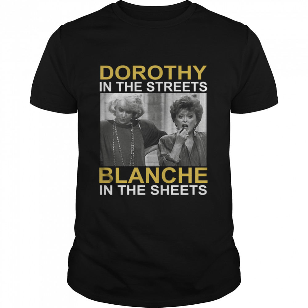 Dorothy in the streets blanche in the sheets shirt Classic Men's