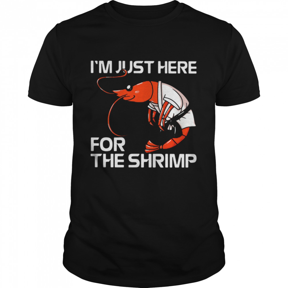 I'm Just Here For The Shrimp shirt Classic Men's