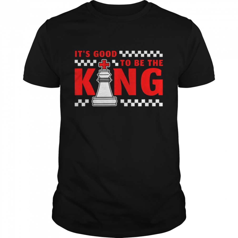 It's Good To Be The King shirt Classic Men's