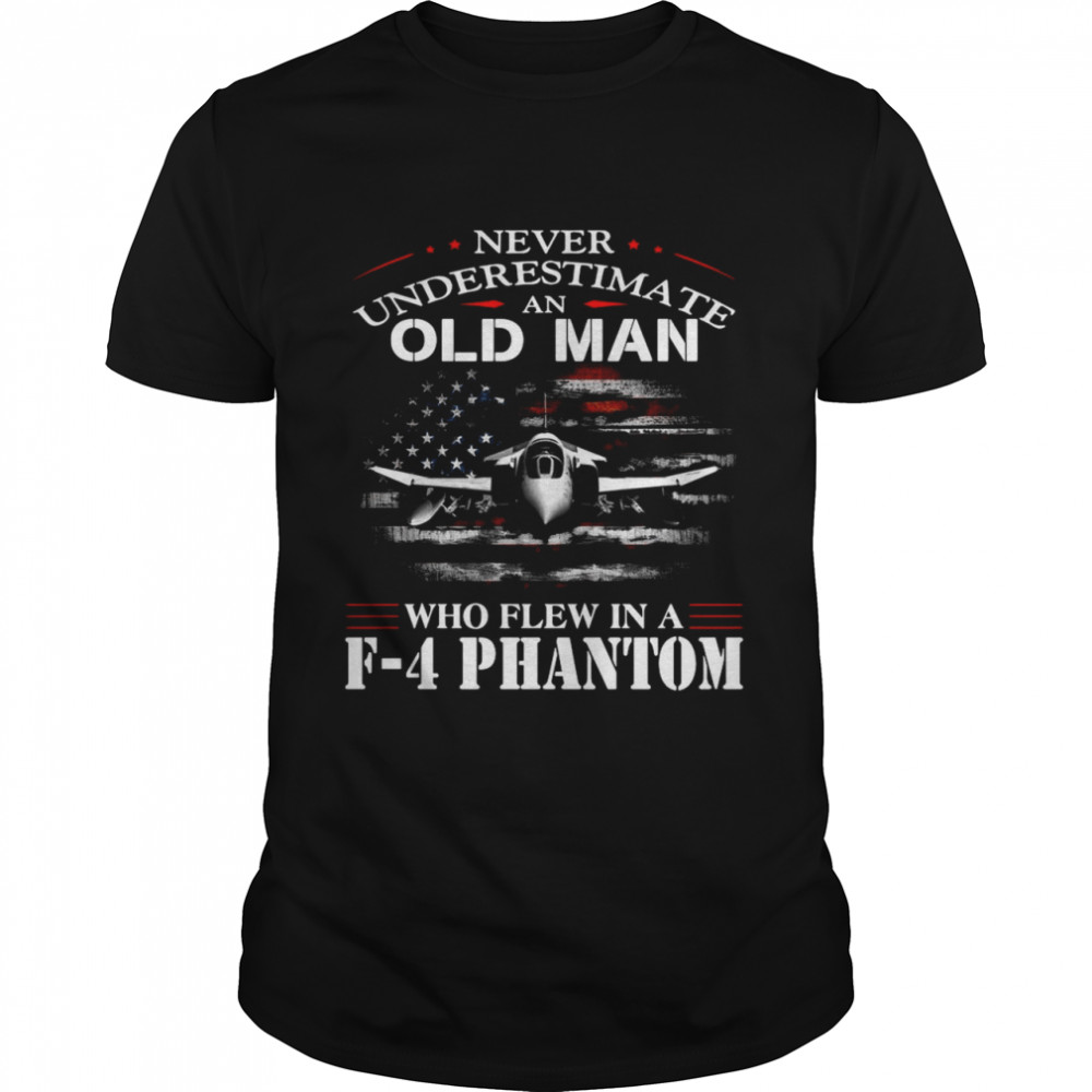 Never Underestimate An Old Man Who Flew In A F – 4 Phantom shirt Classic Men's