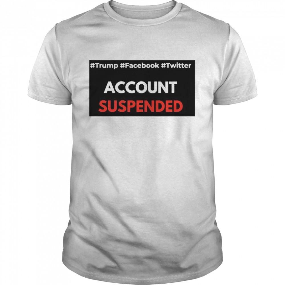 #Trump #Facebook #Twitter Account Suspende shirt Classic Men's