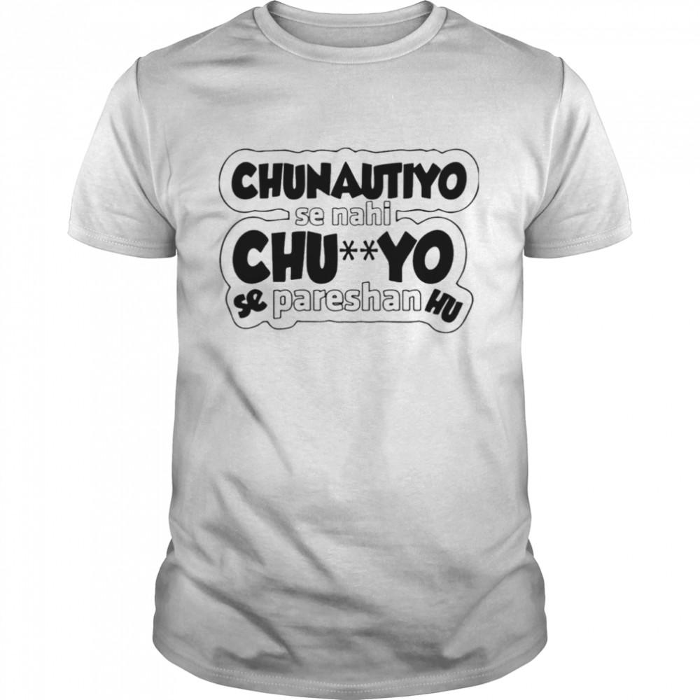 Chunautiyo Se Nahi ChuYo Se Pareshan Hu shirt Classic Men's