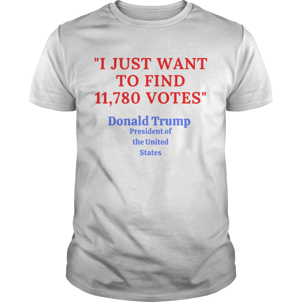 Donald Trump President Of The United State I Just Want To Find 11780 Votes shirt Classic Men's