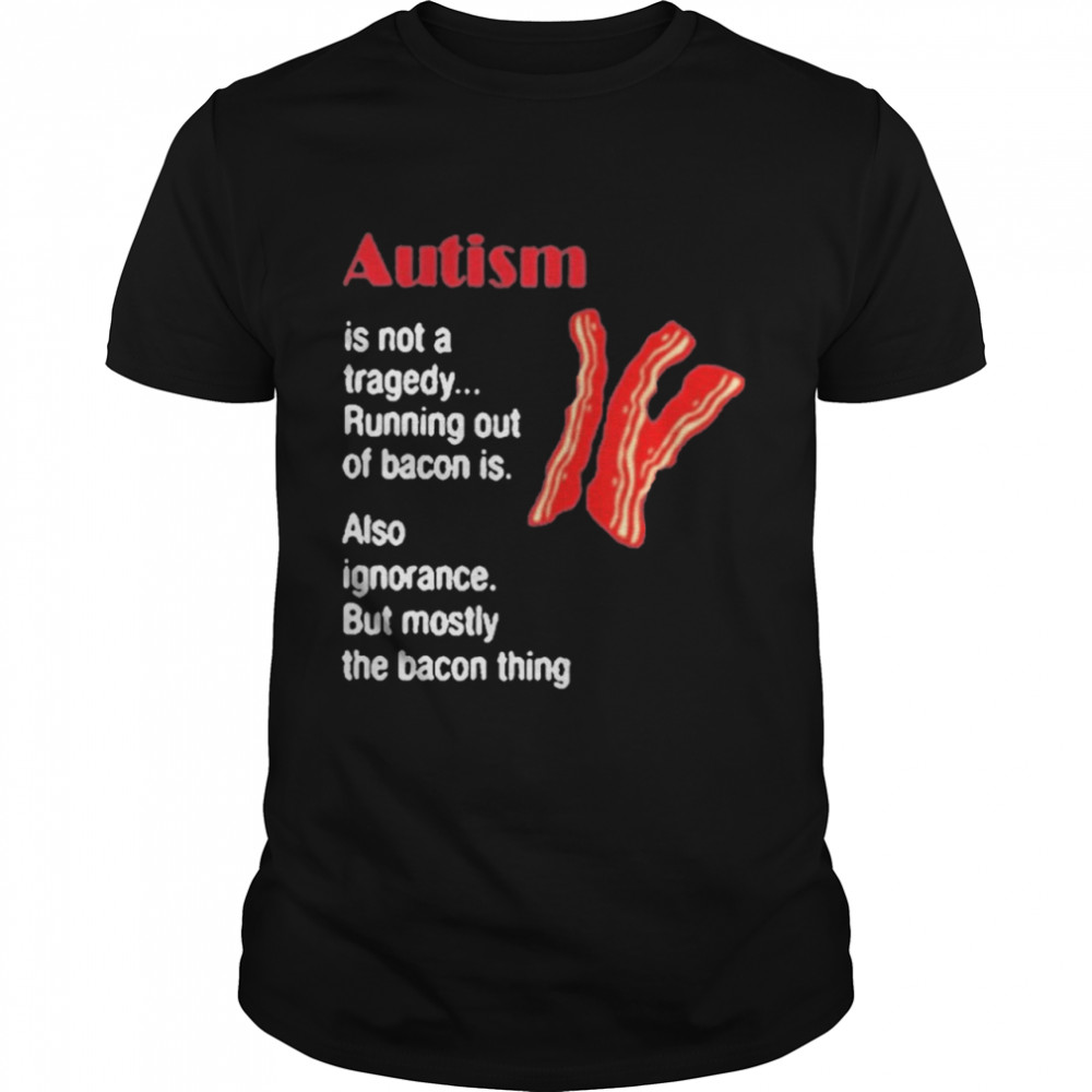 Autism Is Not A Tragedy Running Bacon shirt Classic Men's