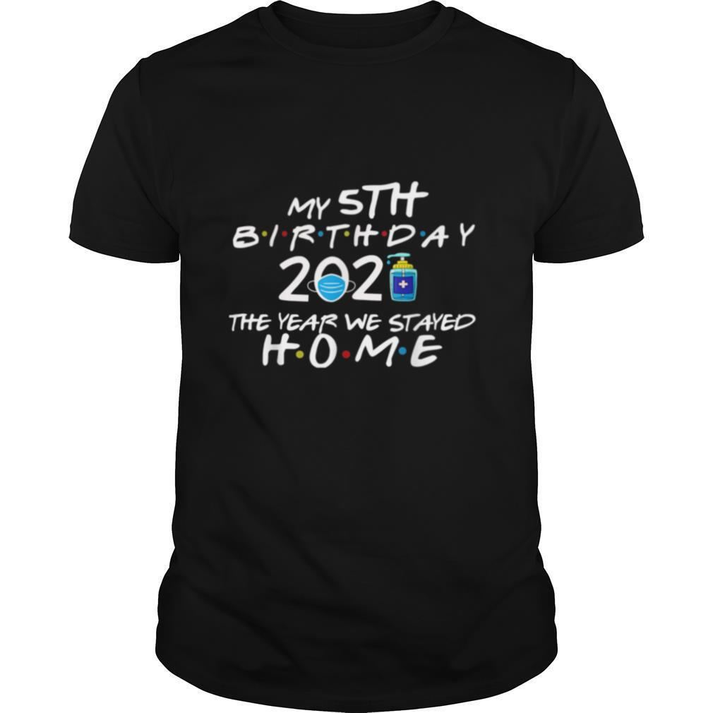 My 5th Birthday 2021 The Year We Stayed Home Quarantine shirt Classic Men's