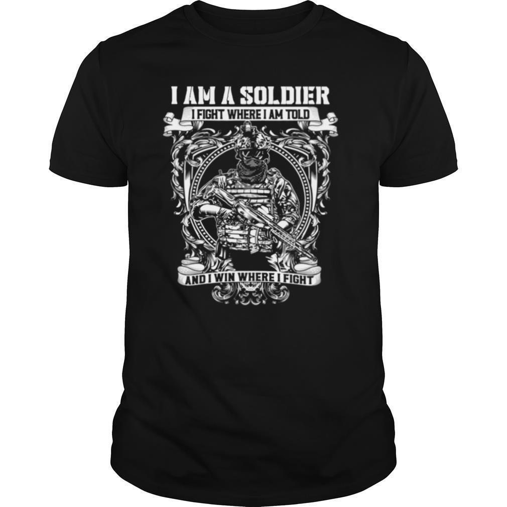 I Am A Soldier I Fight Where I Am Told And I Win Where I Fight shirt Classic Men's