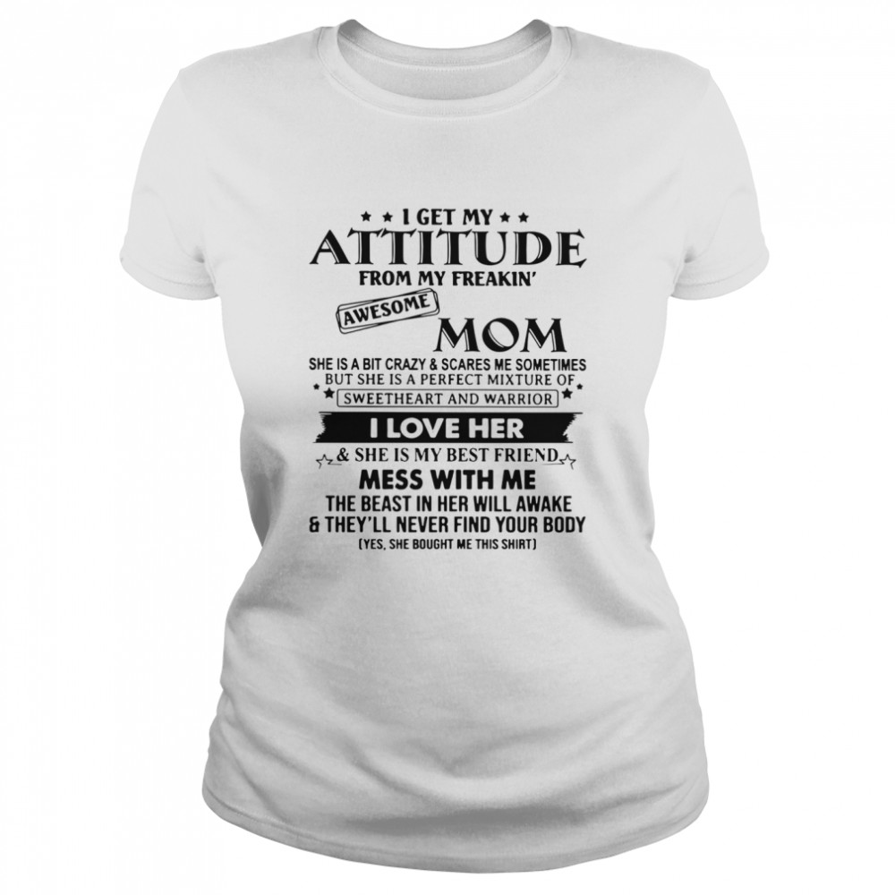 I Get My Attitude From My Freakin' Awesome Mom She Is A Bit Crazy And Scares Me Sometimes  Classic Women's