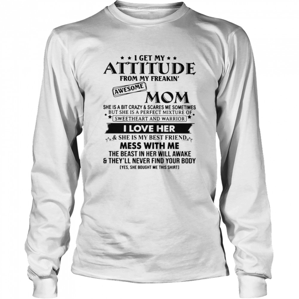 I Get My Attitude From My Freakin' Awesome Mom She Is A Bit Crazy And Scares Me Sometimes  Long Sleeved