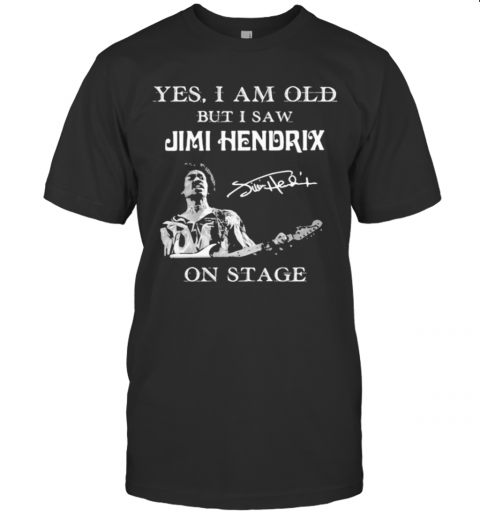 Yes I Am Old But I Saw Jimi Hendrix On Stage Signature shirt Classic Men's