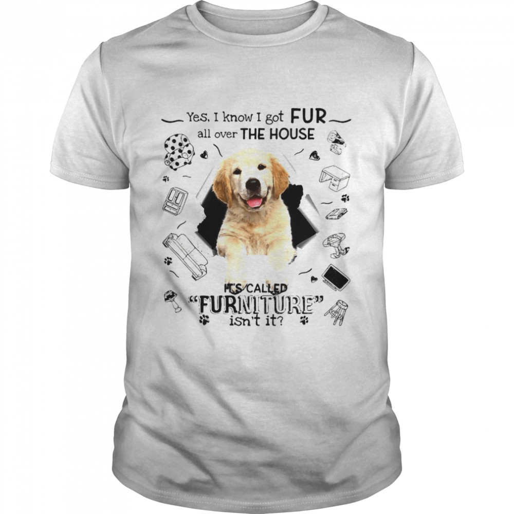 Yes I Know I Got Fur All Over The House It's Called Furniture Isn't It shirt Classic Men's
