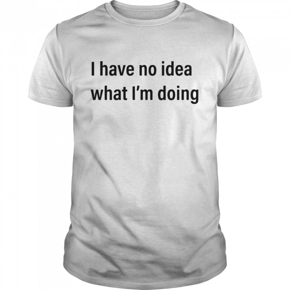 I Have No Idea What I'm Doing shirt Classic Men's