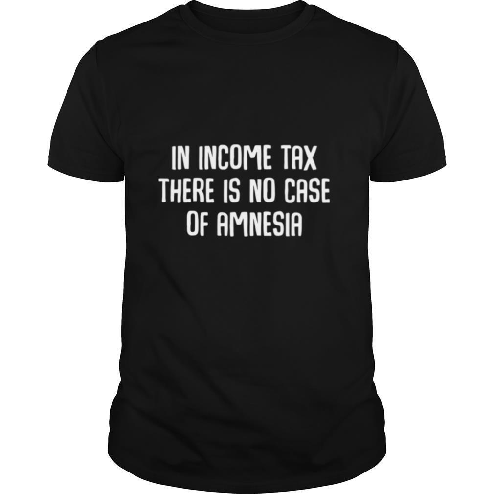 In Income Tax there is no case of amnesia Funny Accountant shirt Classic Men's