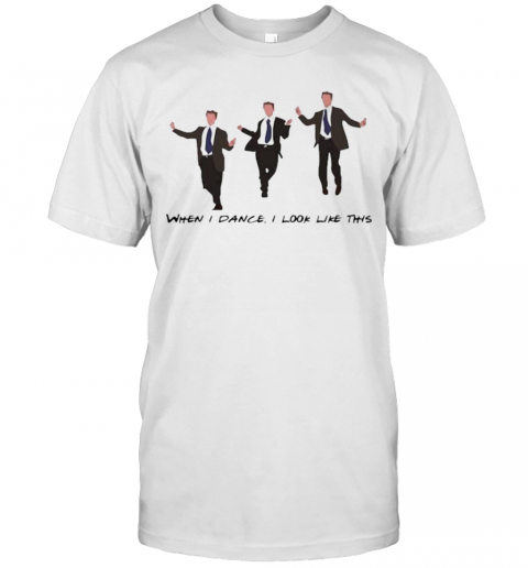 Chandler Dance When I Dance I Look Like This shirt Classic Men's