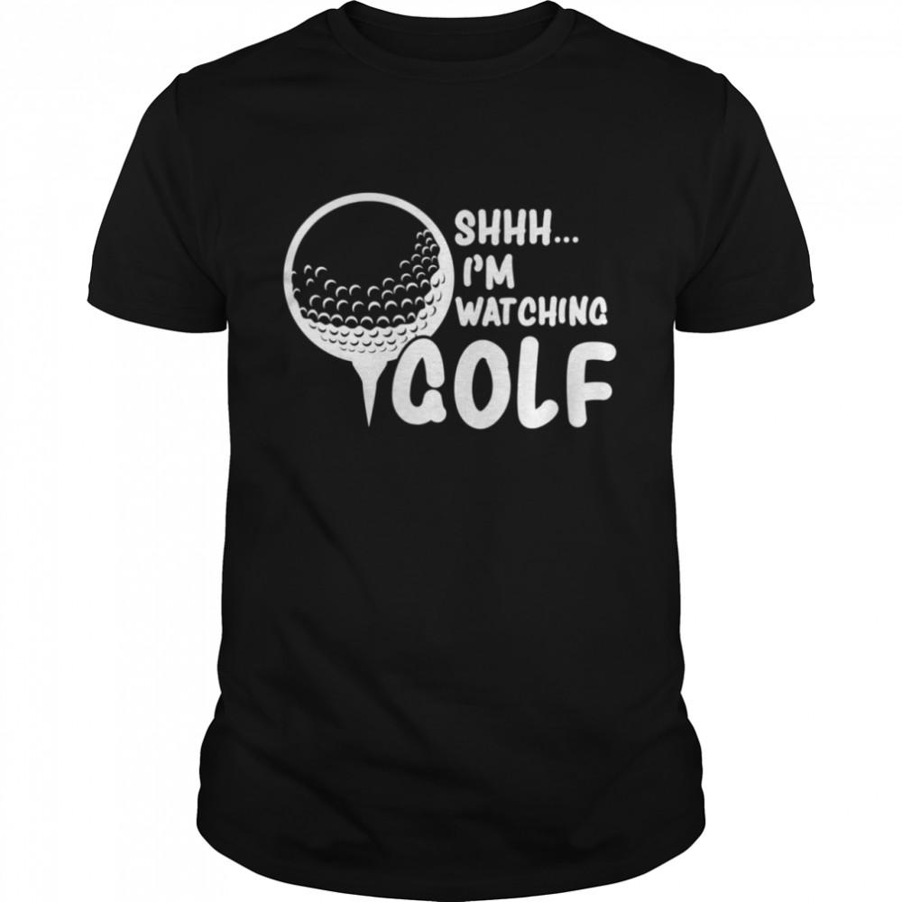 Shhh Im Watching Golf Great For a Golfer Golf shirt Classic Men's
