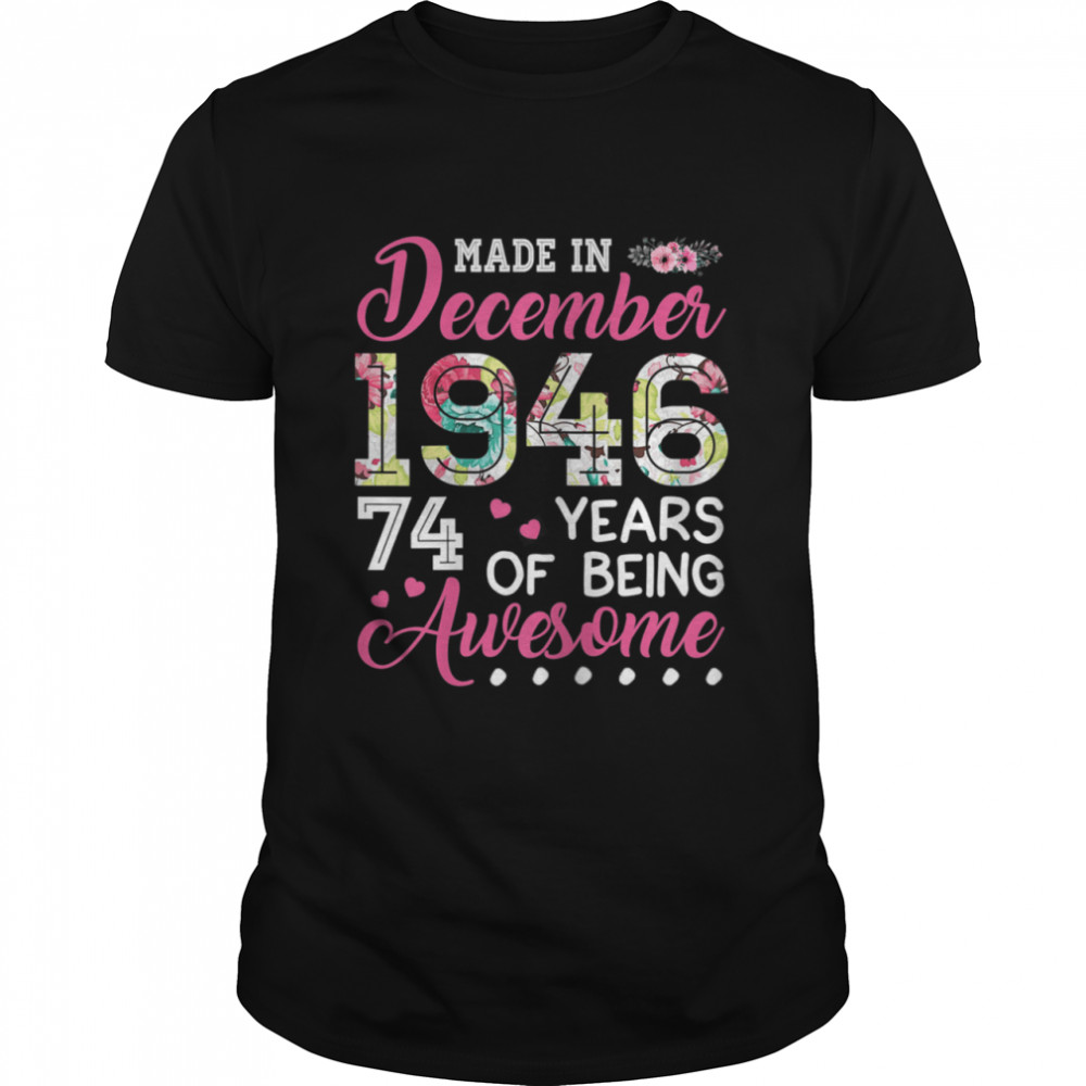 December 1946 74 Years Of Being Awesome December Girl shirt Classic Men's