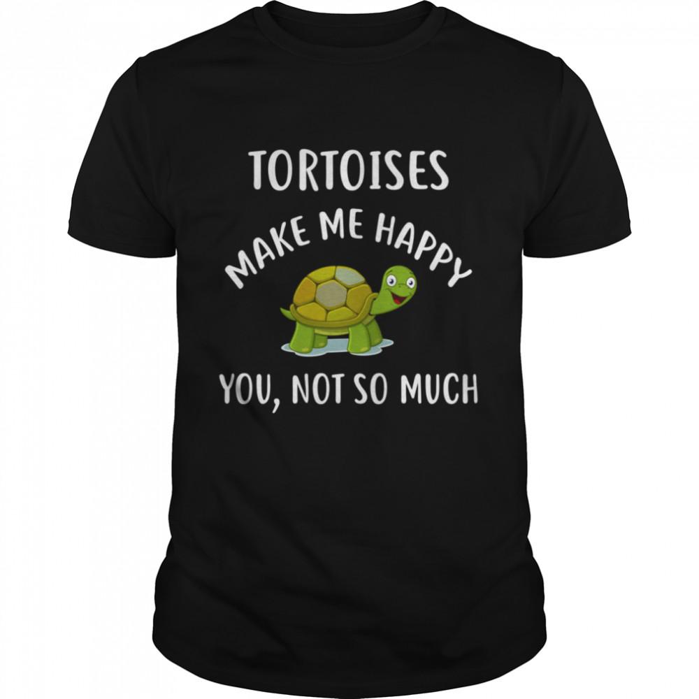 TORTOISES Make Me Happy You Not So Much shirt Classic Men's