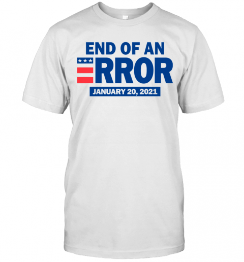 End Of An Error January 20 2021 Election shirt Classic Men's