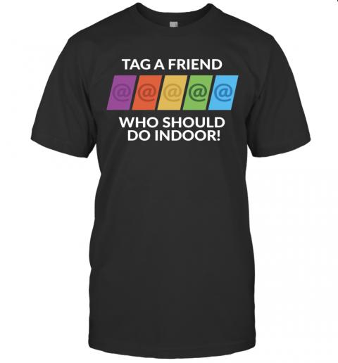Tag A Friend Who Should Do Indoor shirt Classic Men's