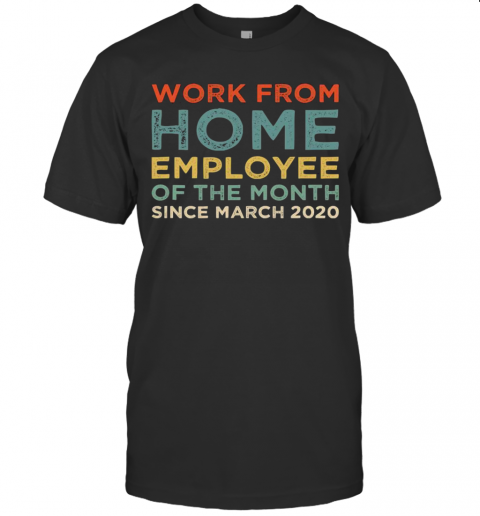 Work From Home Employee Of The Month shirt Classic Men's