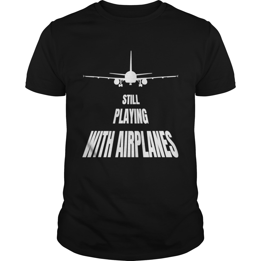 Still playing with airplanes shirt Classic Men's