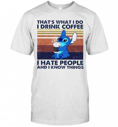 Thats What I Do I Drink Coffee I Hate People And I Know Things shirt Classic Men's
