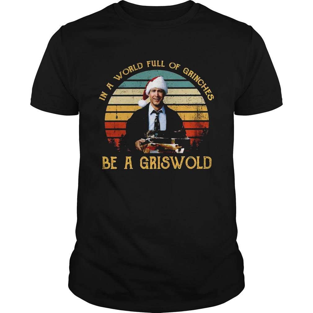 In a world full of Grinches be a Griswold vintage Christmas shirt Classic Men's