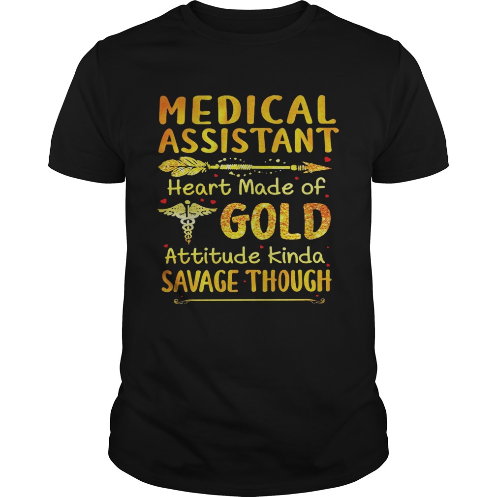 Medical Assistant Heart Made Of Gold Attitude Kinda Savage Though shirt Classic Men's