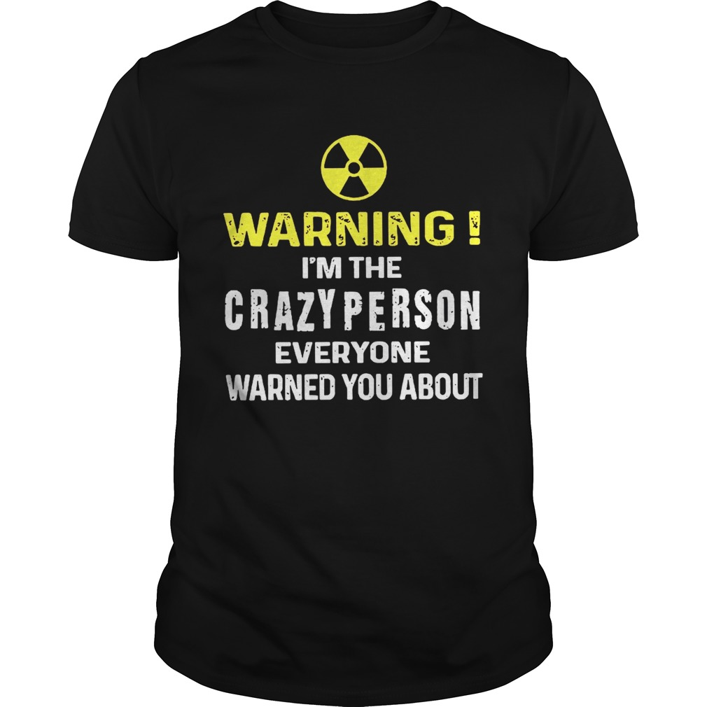 Warning Im The Crazyperson Everyone Warned You About shirt Classic Men's