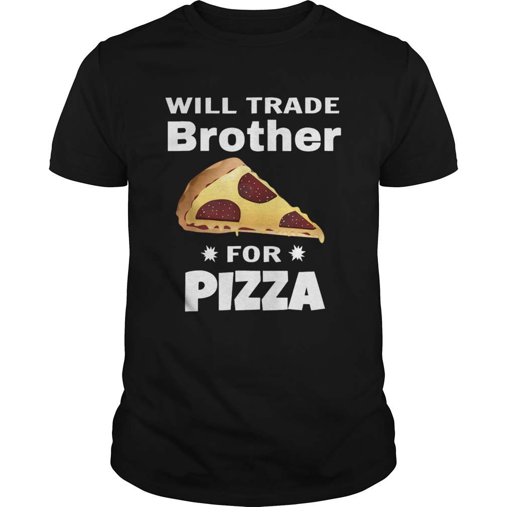Will Trade Brother For Pizza Matching shirt Classic Men's