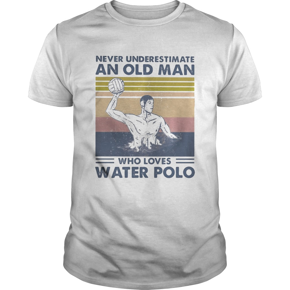 Never Underestimate An Old Man Who Loves Water Polo Vintage shirt Classic Men's