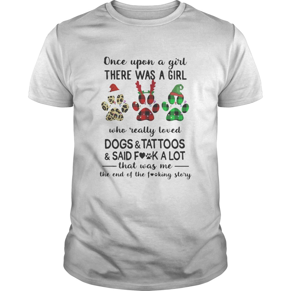 Once Upon A Girl There Was A Girl Who Really Loved Dogs And Tattoos Saidf Fuck A Lot That Was Me shirt Classic Men's