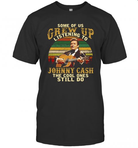 Some Of Us Grew Up Listening To Johnny Cash The Cool Ones Still Do Vintage shirt Classic Men's