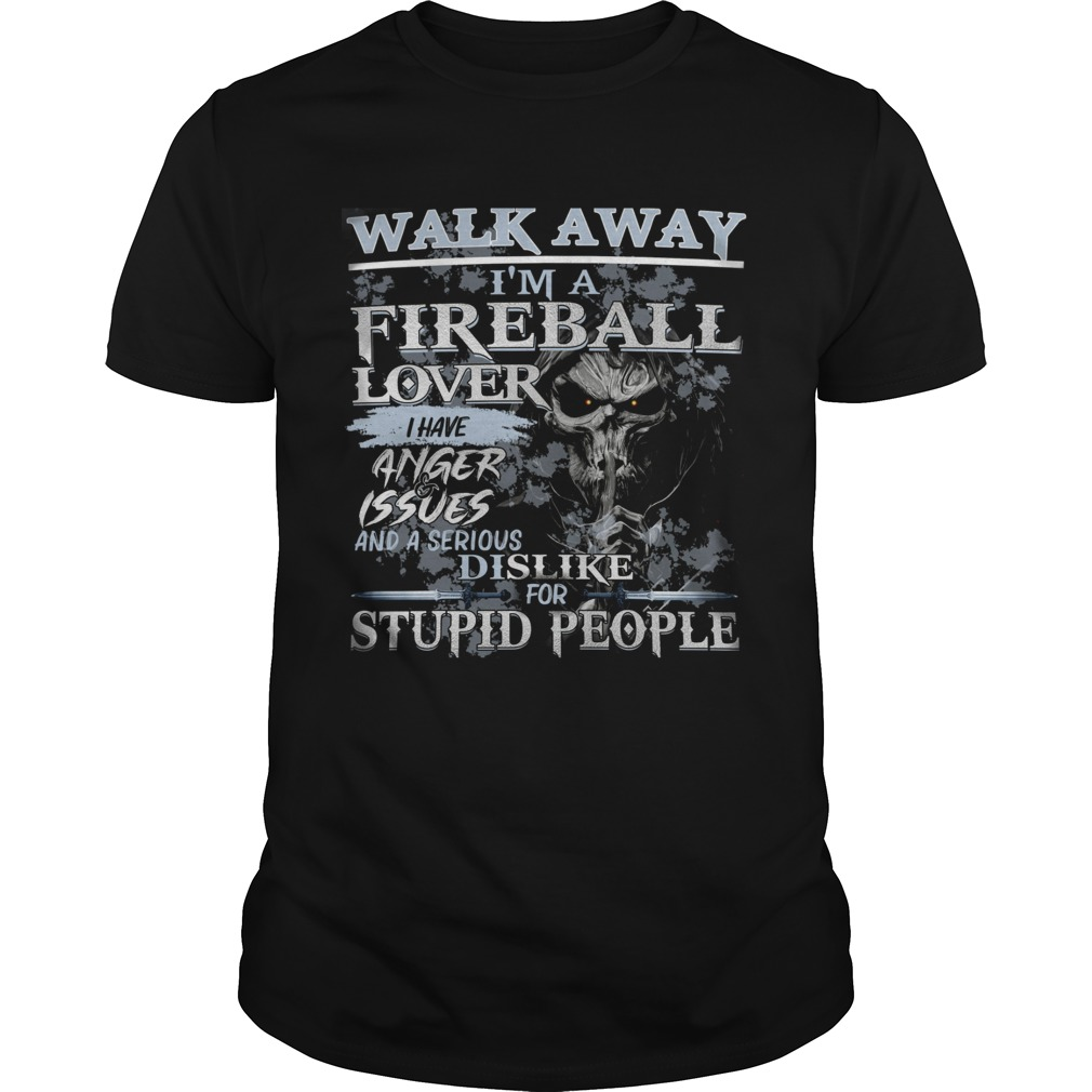 Walk Away Im A Fireball Lover I Have AngerIsses And A Serious Dislike For Stupid People shirt Classic Men's