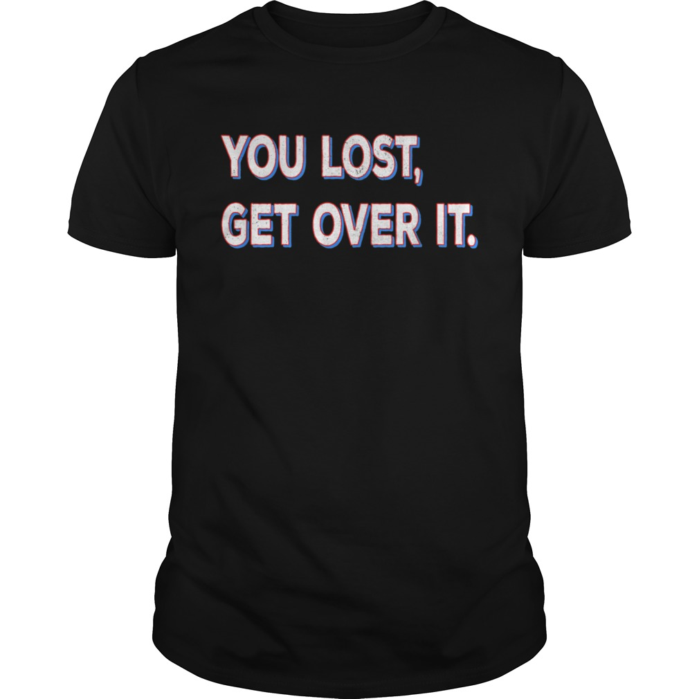 You Lost Get Over It shirt Classic Men's