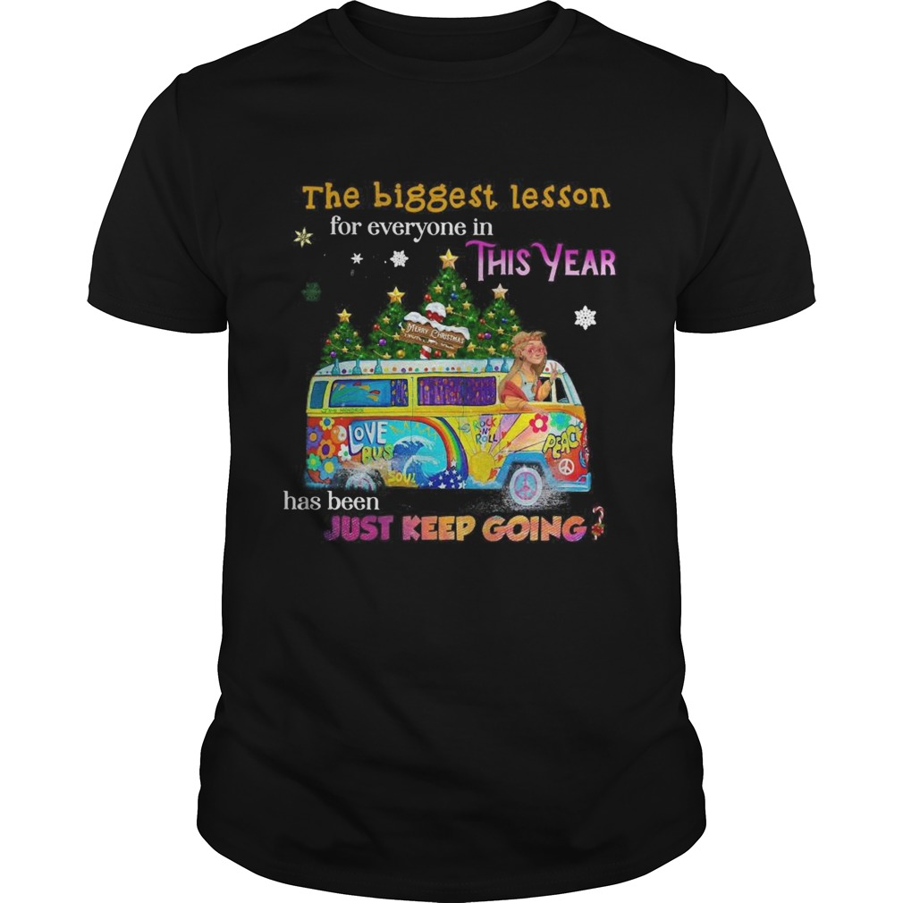 The Biggest Lesson For Everyone In This Year Has Been Just Keep Going shirt Classic Men's
