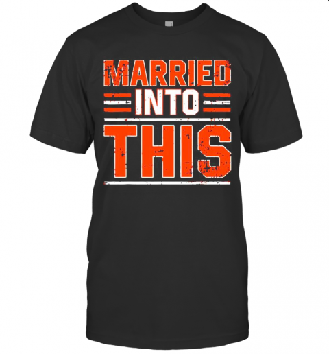 Married Into This Cleveland Browns shirt Classic Men's