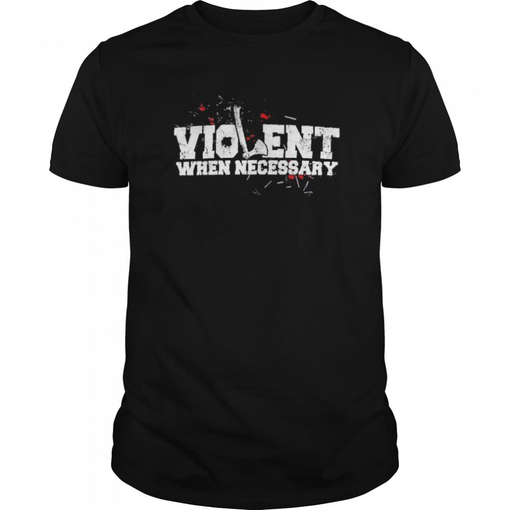 Violent when Necessary shirt Classic Men's