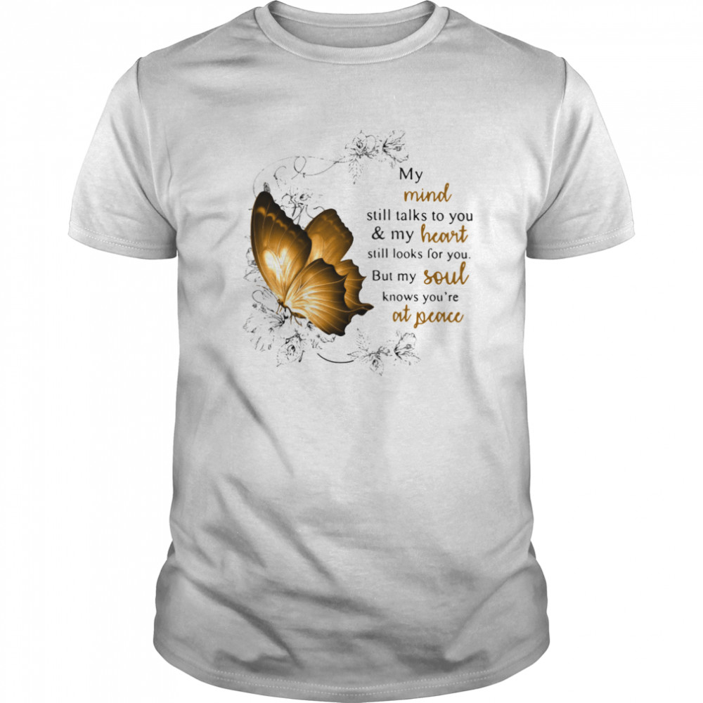 My Mind Still Talks To You And My Heart Still Looks For You But My Soul Knows You're At Peace shirt Classic Men's