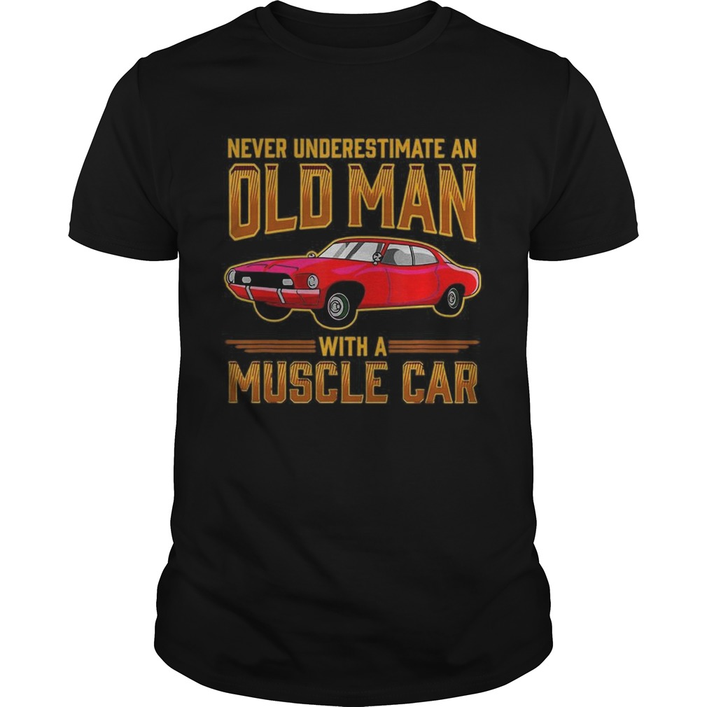 Never Underestimate An Old Man With A Muscle Car shirt Classic Men's