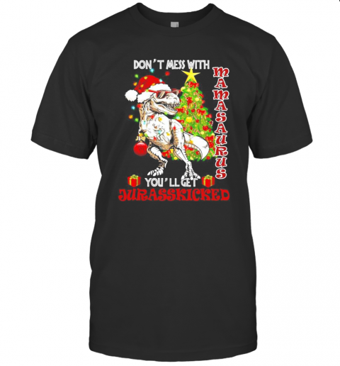 Dont Mess With Mamasaurus Youll Get Jurasskicked shirt Classic Men's