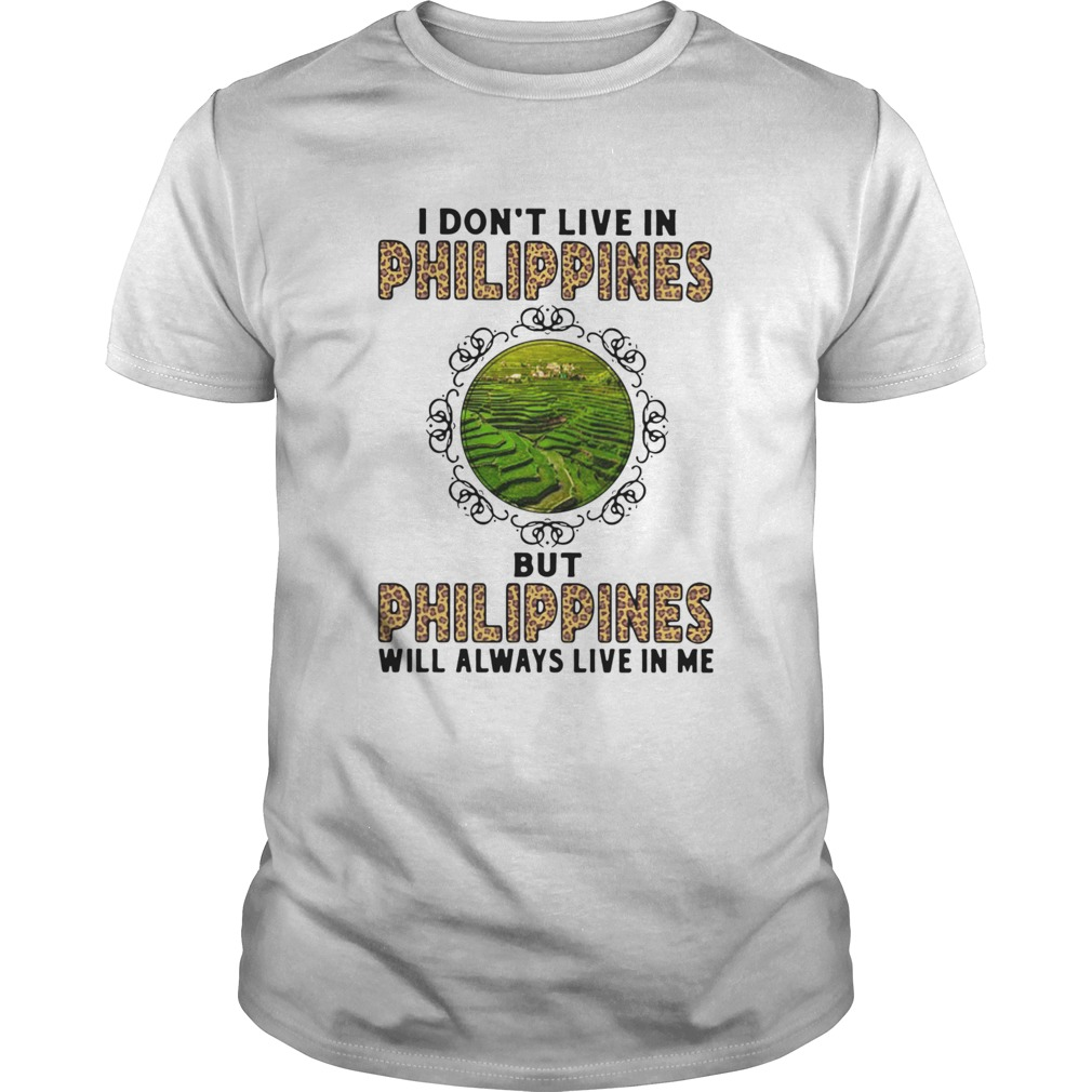 I Dont Live In Philippines But Philippines Will Always Live In Me shirt Classic Men's
