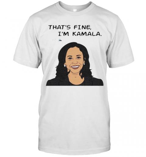 Thats Fine Im Kamala Harris shirt Classic Men's
