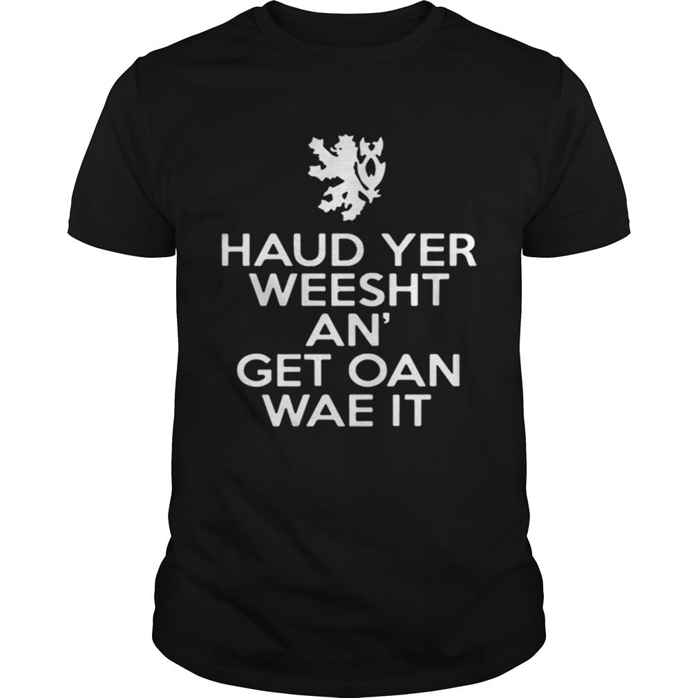 Scottish Haud Yer Weesht An Get Oan Wae It shirt Classic Men's