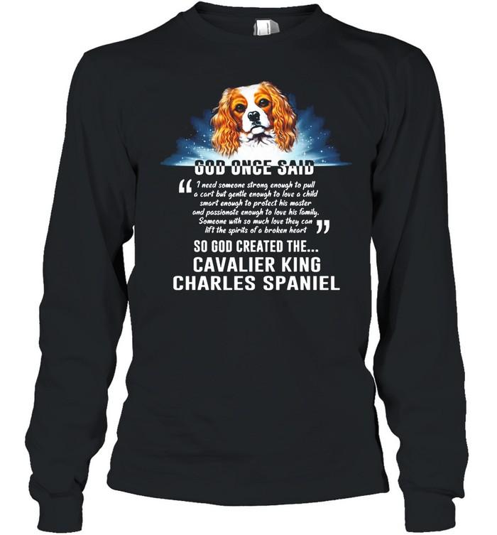 Dog Once Said So God Created The Cavalier King Charles Spaniel shirt Long Sleeved T-shirt